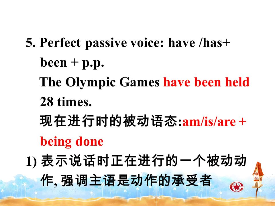 5. Perfect passive voice: have /has+ been + p.p. The Olympic Games have been held 28 times.