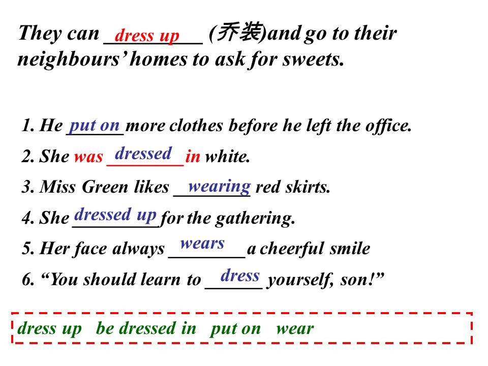 They can _________ ( 乔装 )and go to their neighbours' homes to ask for sweets.