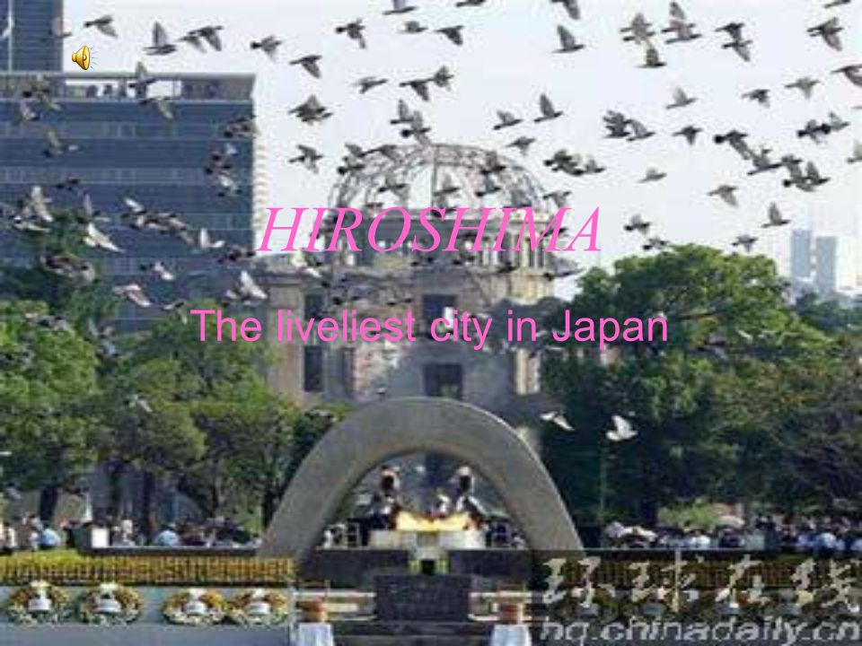 HIROSHIMA The liveliest city in Japan