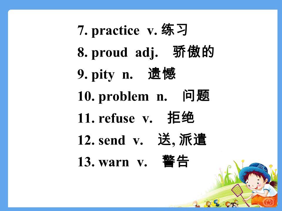 7. practice v. 练习 8. proud adj. 骄傲的 9. pity n.
