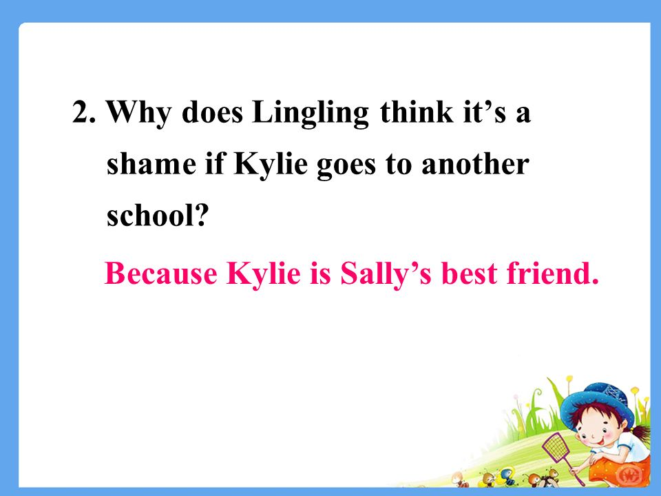 2. Why does Lingling think it's a shame if Kylie goes to another school.
