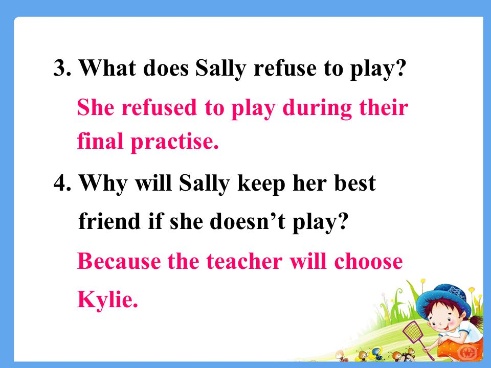 3. What does Sally refuse to play. 4. Why will Sally keep her best friend if she doesn't play.