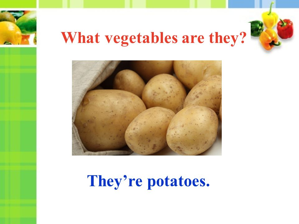 They're potatoes. What vegetables are they