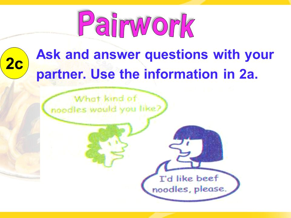 2c Ask and answer questions with your partner. Use the information in 2a.
