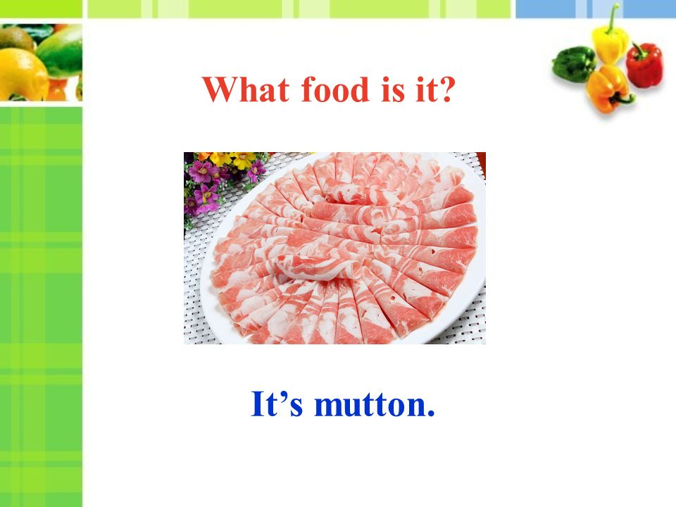 It's mutton. What food is it