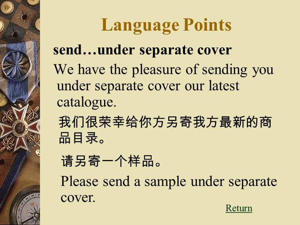 Language Points send…under separate cover We have the pleasure of sending you under separate cover our latest catalogue.