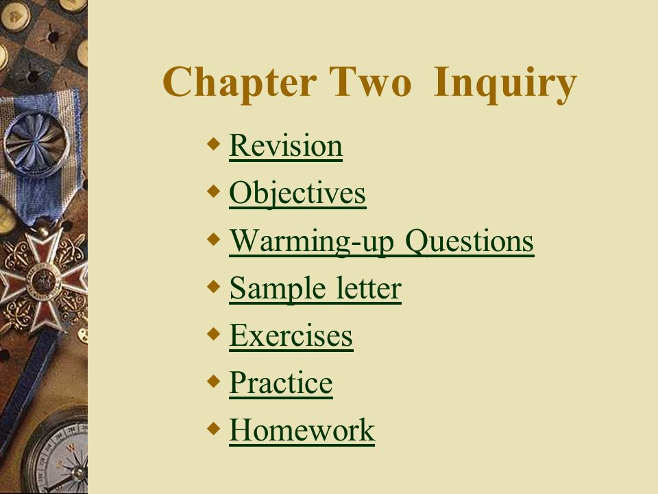 Chapter Two Inquiry  Revision Revision  Objectives Objectives  Warming-up Questions Warming-up Questions  Sample letter Sample letter  Exercises Exercises  Practice Practice  Homework Homework