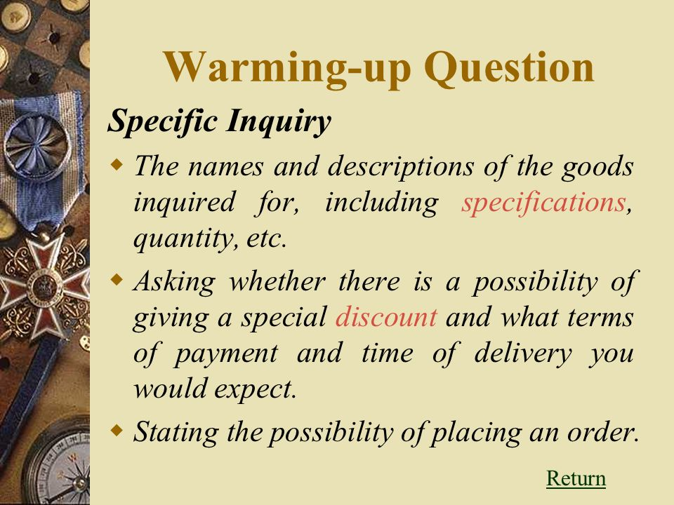 Warming-up Question Specific Inquiry  The names and descriptions of the goods inquired for, including specifications, quantity, etc.