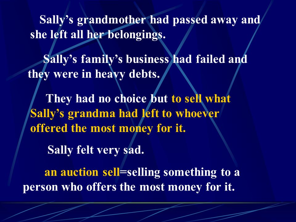 Sally's grandmother had passed away and she left all her belongings.