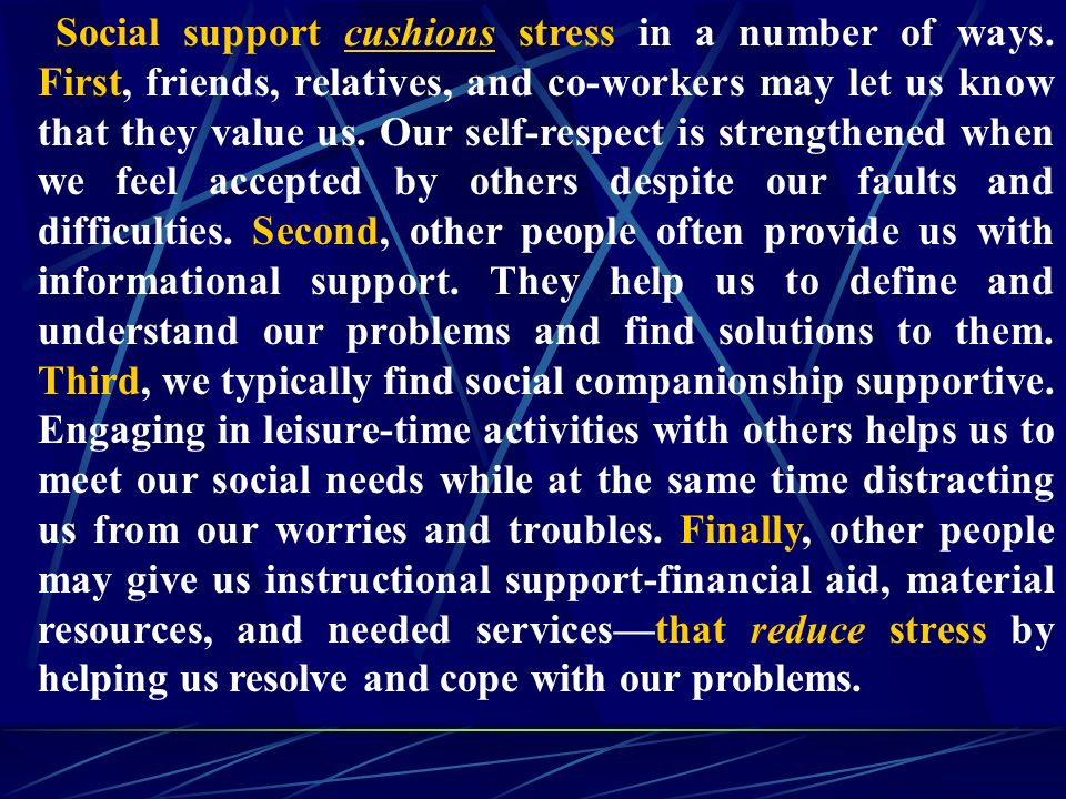 Social support cushions stress in a number of ways.