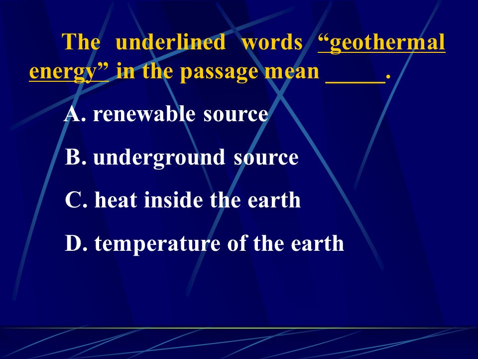 The underlined words geothermal energy in the passage mean _____.