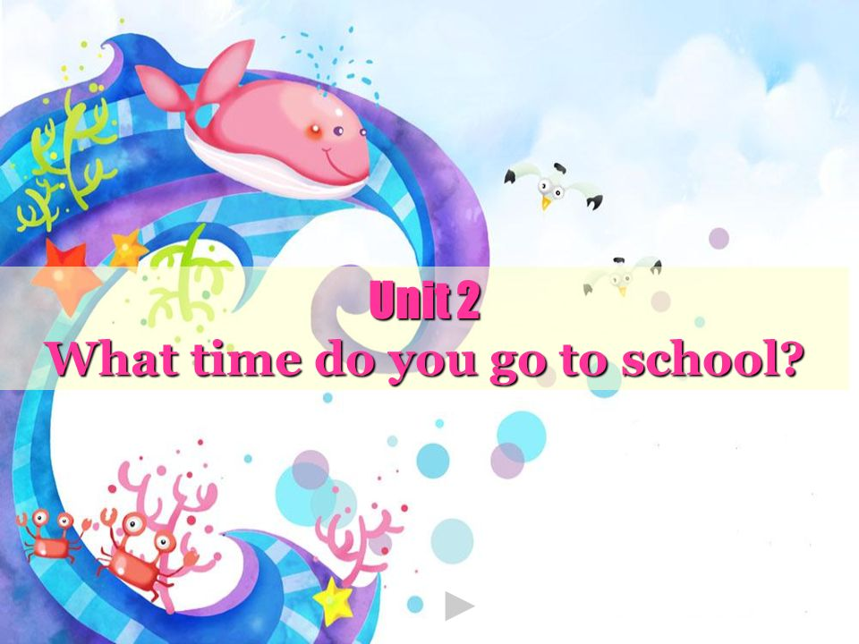 Unit 2 What time do you go to school