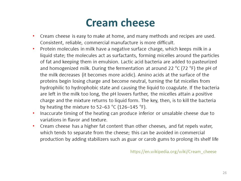 Cream cheese Cream cheese is easy to make at home, and many methods and recipes are used.