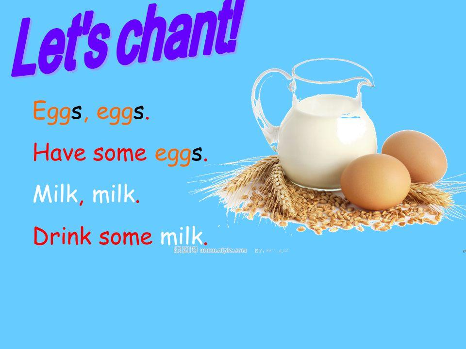 Have.egg s some (一些) ____milk Drink. (喝)(喝)