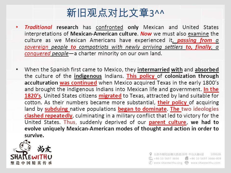 新旧观点对比文章 3^^ Traditional research has confronted only Mexican and United States interpretations of Mexican-American culture.