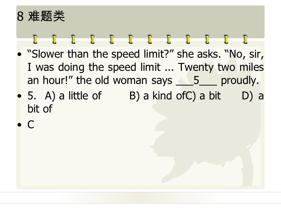 8 难题类 Slower than the speed limit she asks. No, sir, I was doing the speed limit...