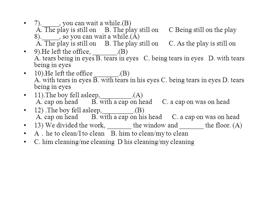 7)._____, you can wait a while.(B) A. The play is still on B.