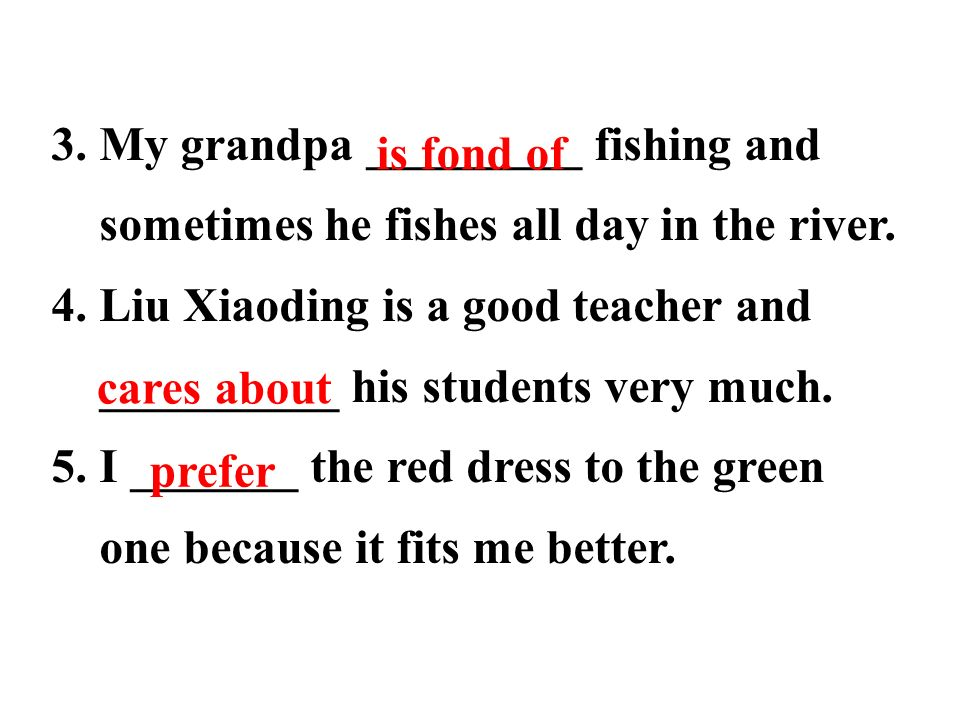 3. My grandpa _________ fishing and sometimes he fishes all day in the river.