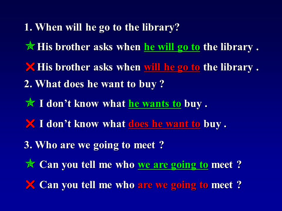 1. When will he go to the library.  His brother asks when he will go to the library.