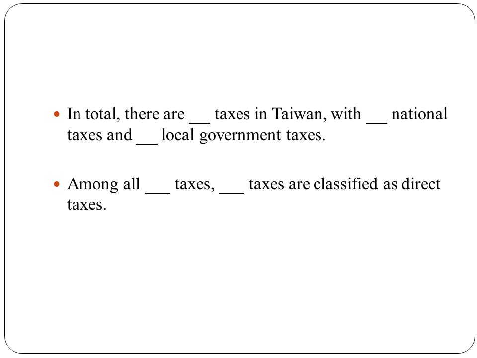 38 In total, there are taxes in Taiwan, with national taxes and local government taxes.