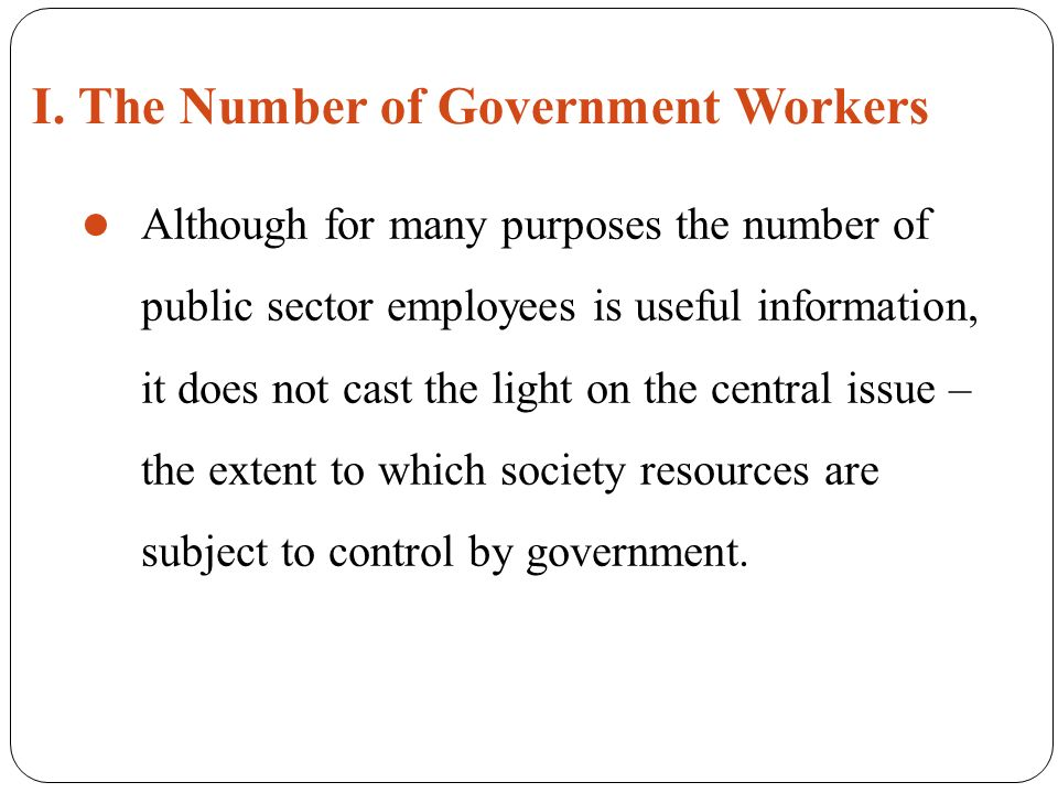 Although for many purposes the number of public sector employees is useful information, it does not cast the light on the central issue – the extent to which society resources are subject to control by government.