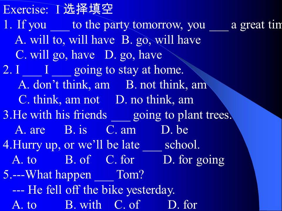 Exercise: I 选择填空 1.If you ___ to the party tomorrow, you ___ a great time.