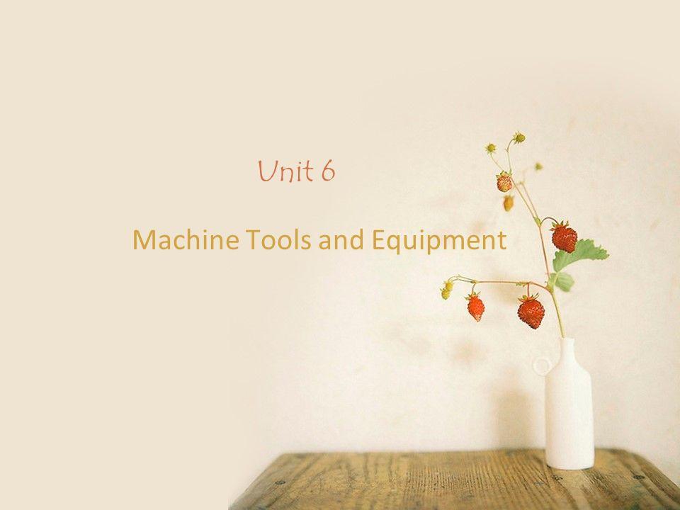 Unit 6 Machine Tools and Equipment