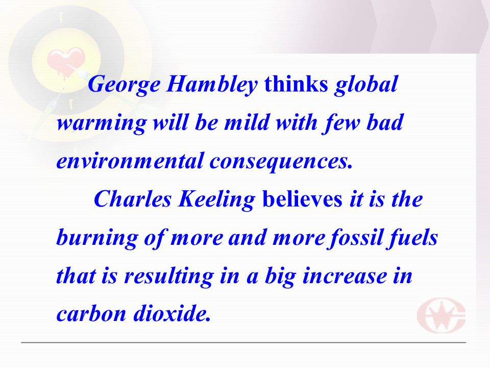George Hambley thinks global warming will be mild with few bad environmental consequences.