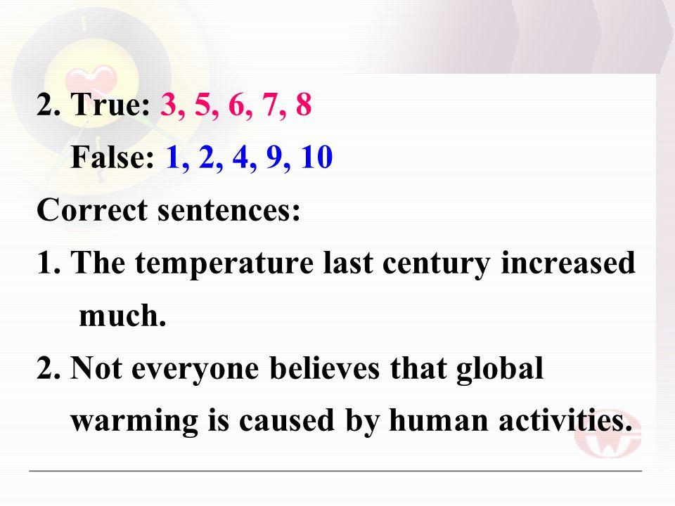 2. True: 3, 5, 6, 7, 8 False: 1, 2, 4, 9, 10 Correct sentences: 1.