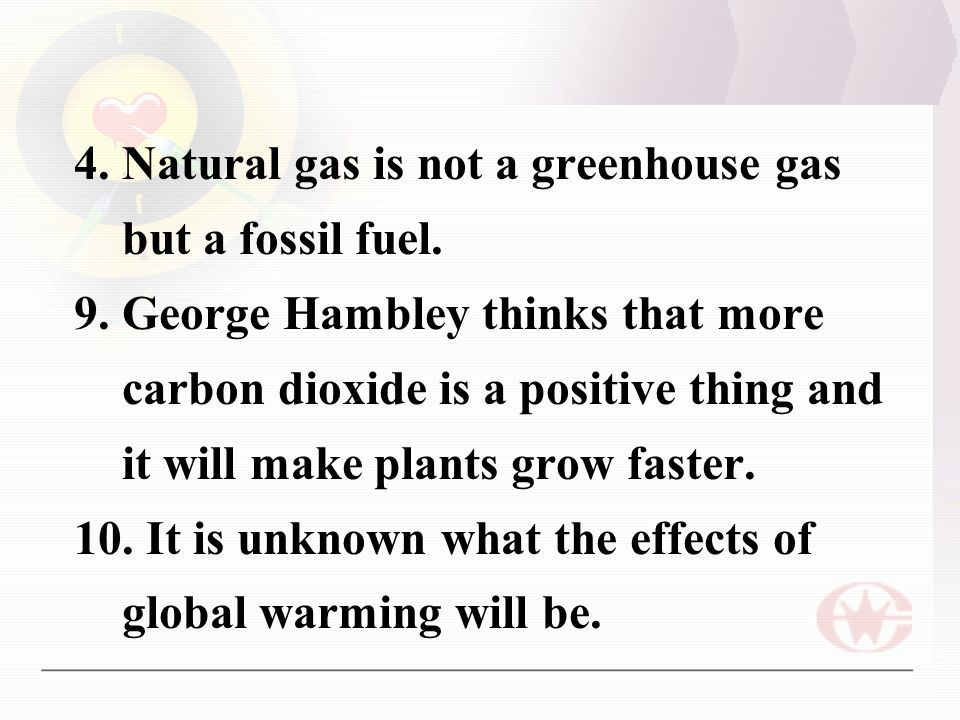 4. Natural gas is not a greenhouse gas but a fossil fuel.