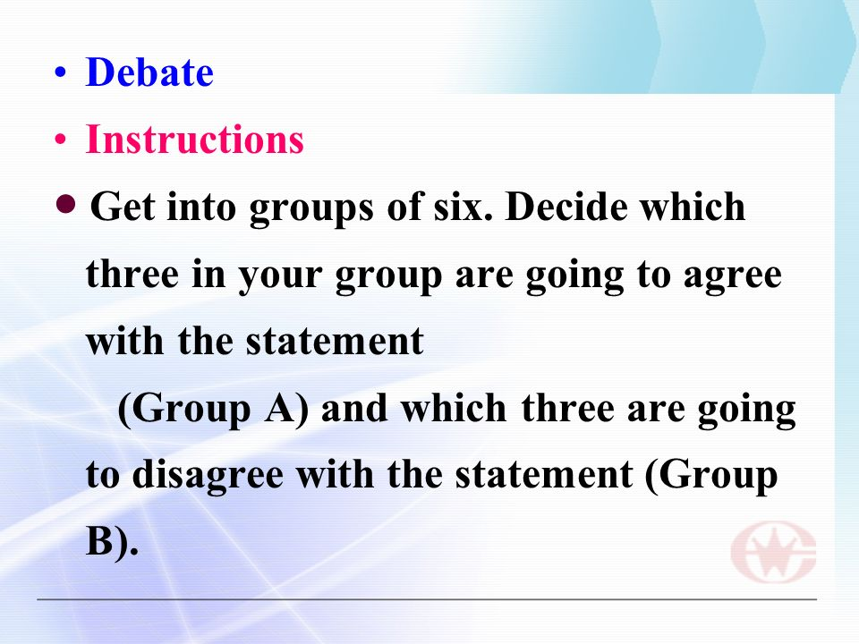 Debate Instructions ● Get into groups of six.