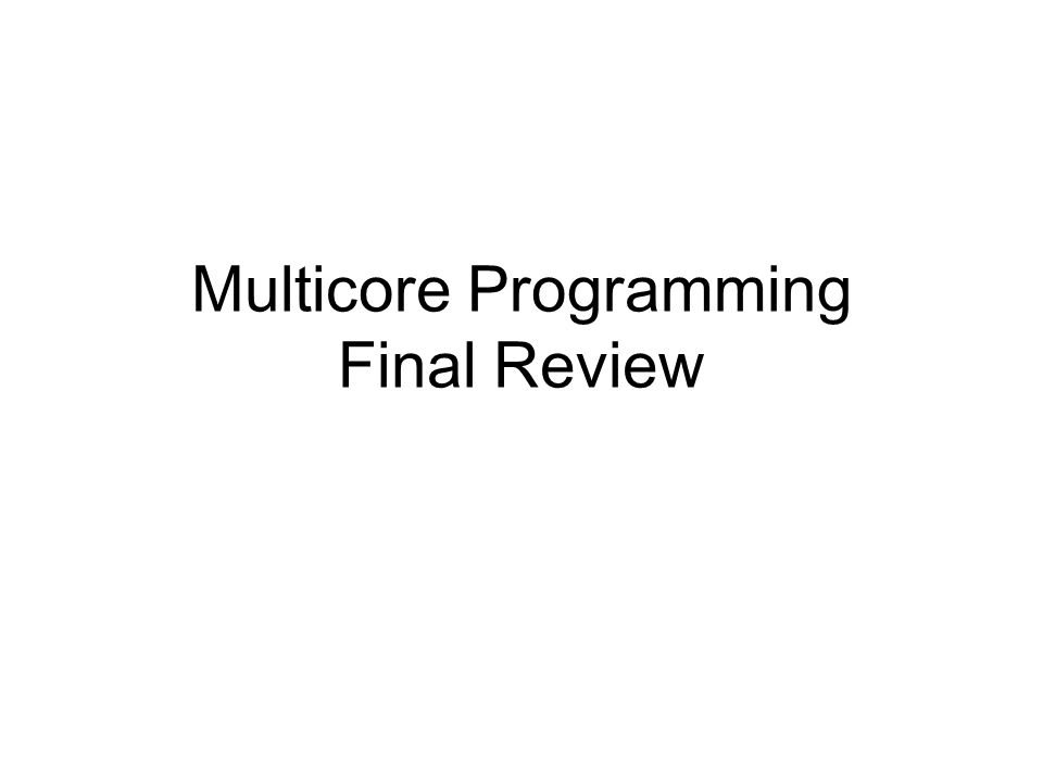 Multicore Programming Final Review