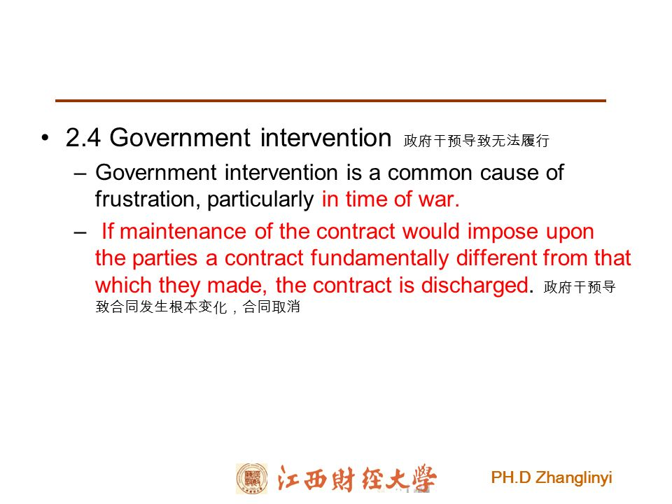 PH.D Zhanglinyi 2.4 Government intervention 政府干预导致无法履行 –Government intervention is a common cause of frustration, particularly in time of war.