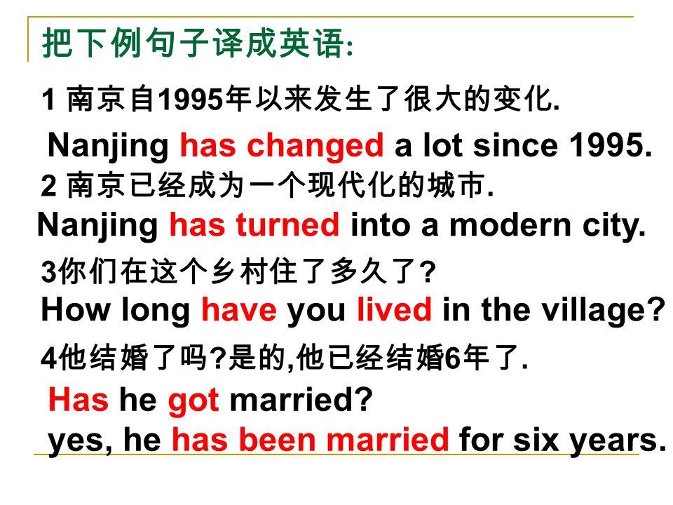 把下例句子译成英语 : 1 南京自 1995 年以来发生了很大的变化. 2 南京已经成为一个现代化的城市.