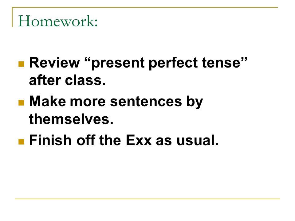 Homework: Review present perfect tense after class.