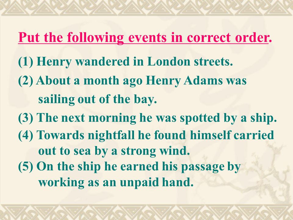 (1) Henry wandered in London streets. (2) About a month ago Henry Adams was sailing out of the bay.