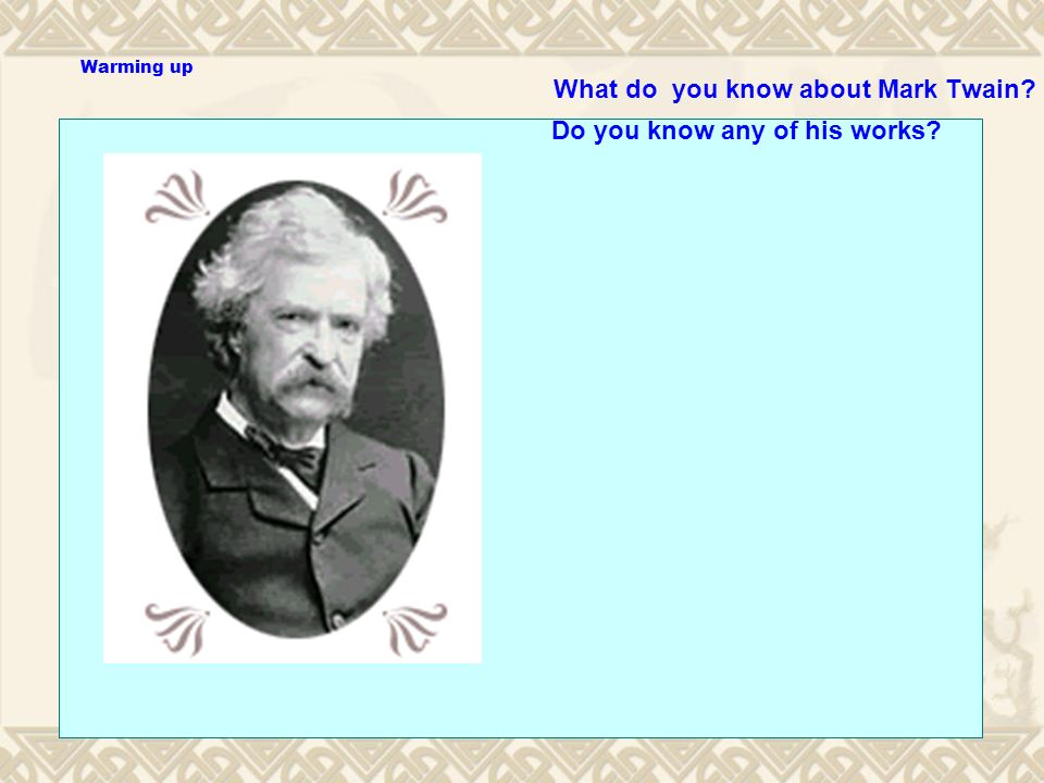 Warming up What do you know about Mark Twain Do you know any of his works
