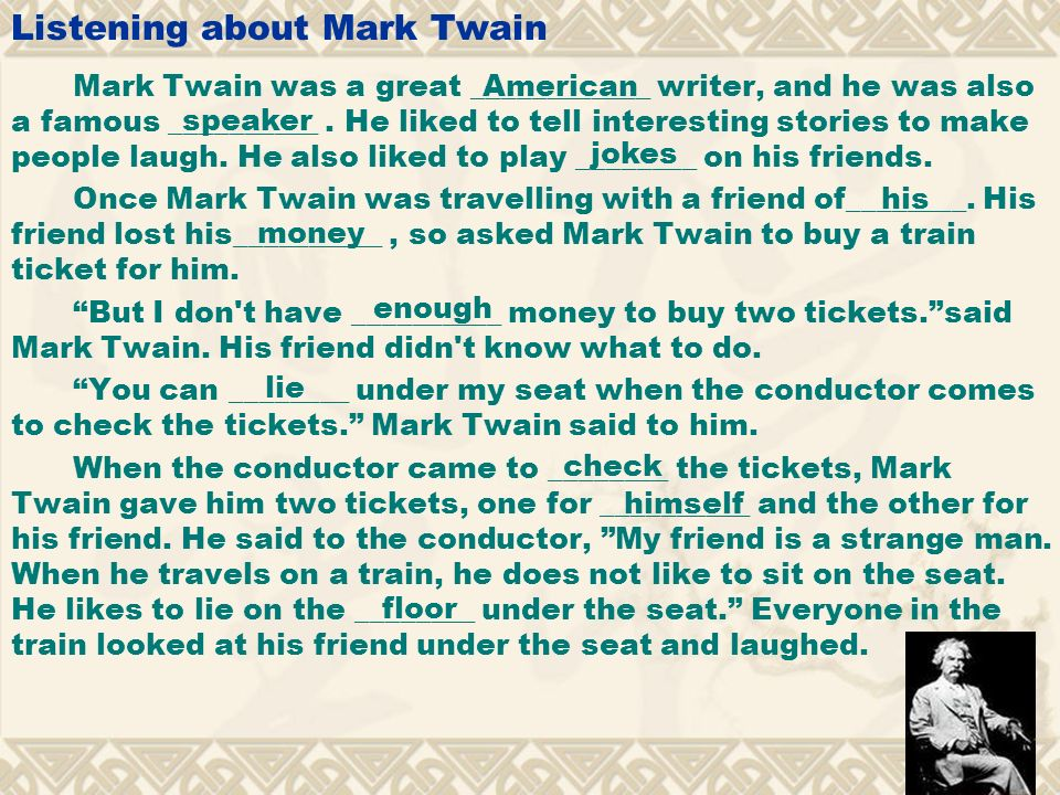 Listening about Mark Twain Mark Twain was a great ____________ writer, and he was also a famous __________.