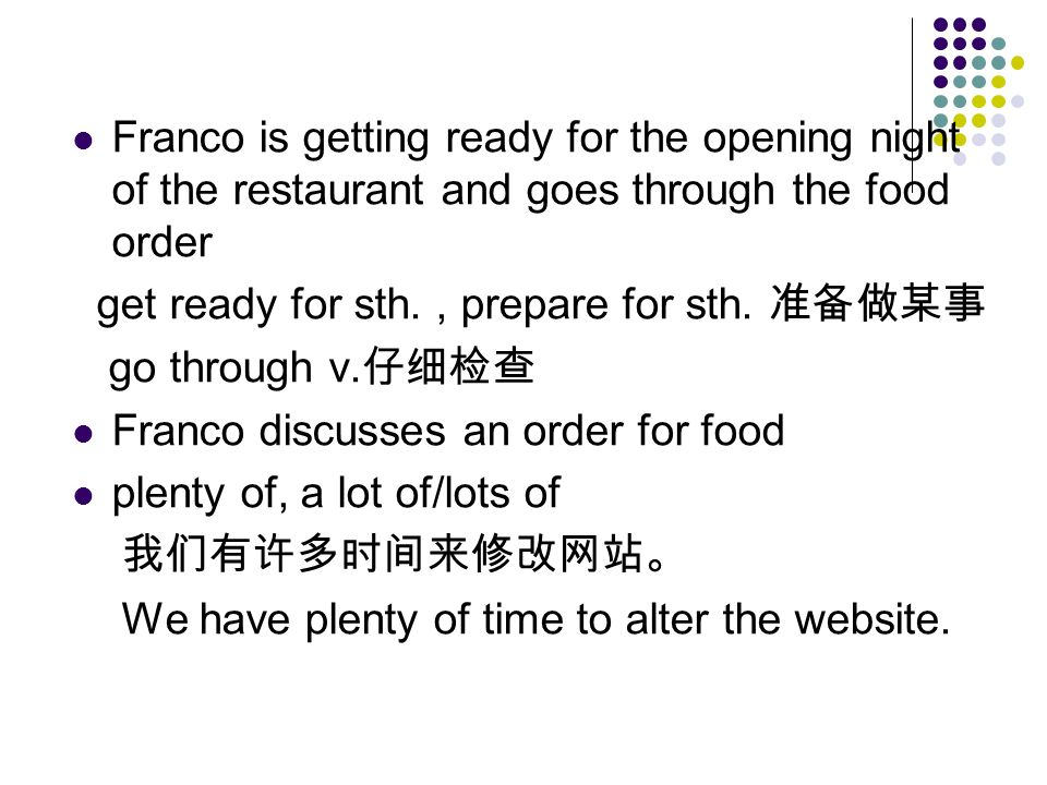Franco is getting ready for the opening night of the restaurant and goes through the food order get ready for sth., prepare for sth.