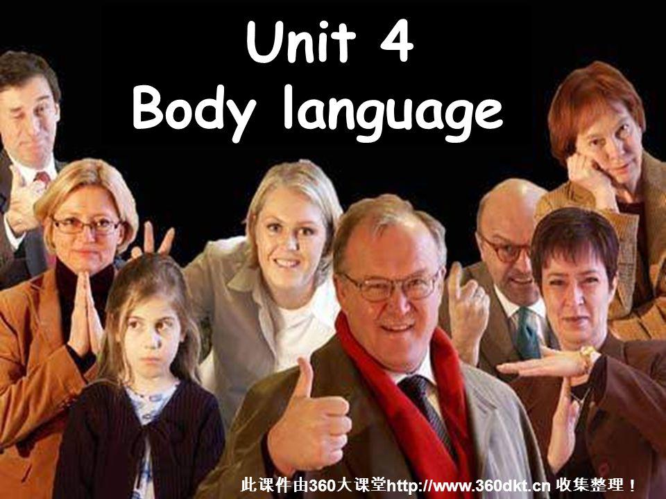 Unit 4 Body language 此课件由 360 大课堂 http://www.360dkt.cn 收集整理!