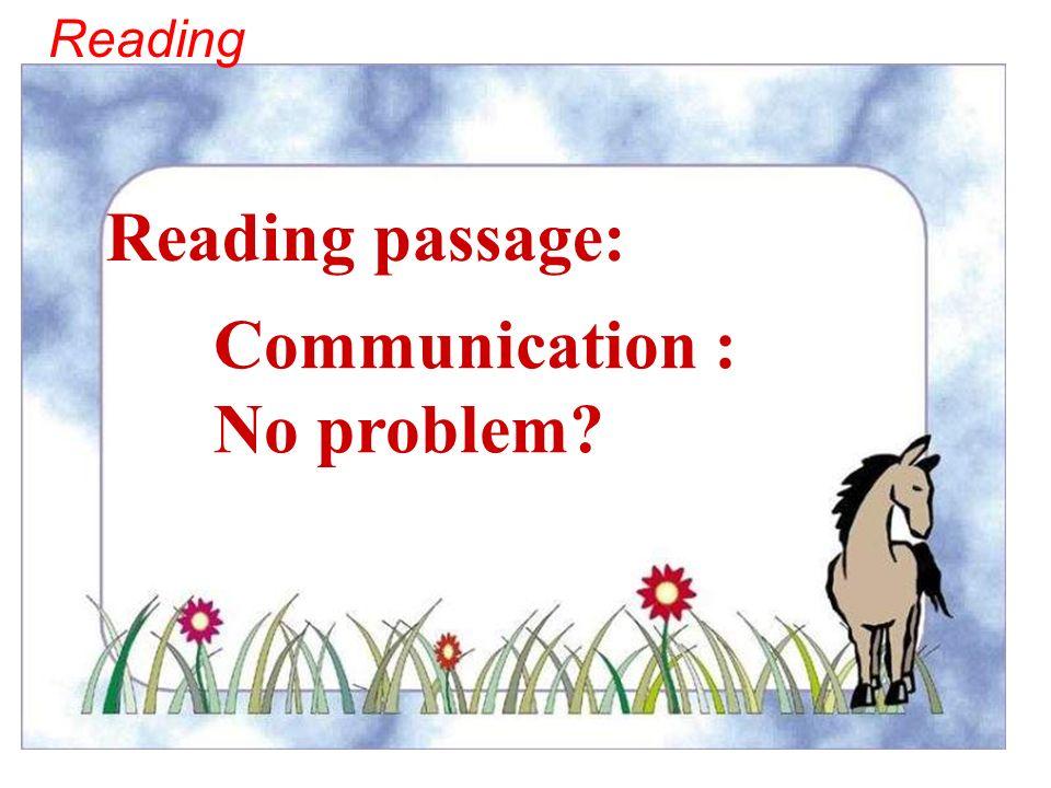 Communication : No problem Reading passage: Reading