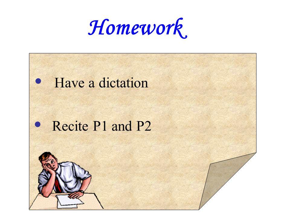 Homework ● ● Have a dictation Recite P1 and P2