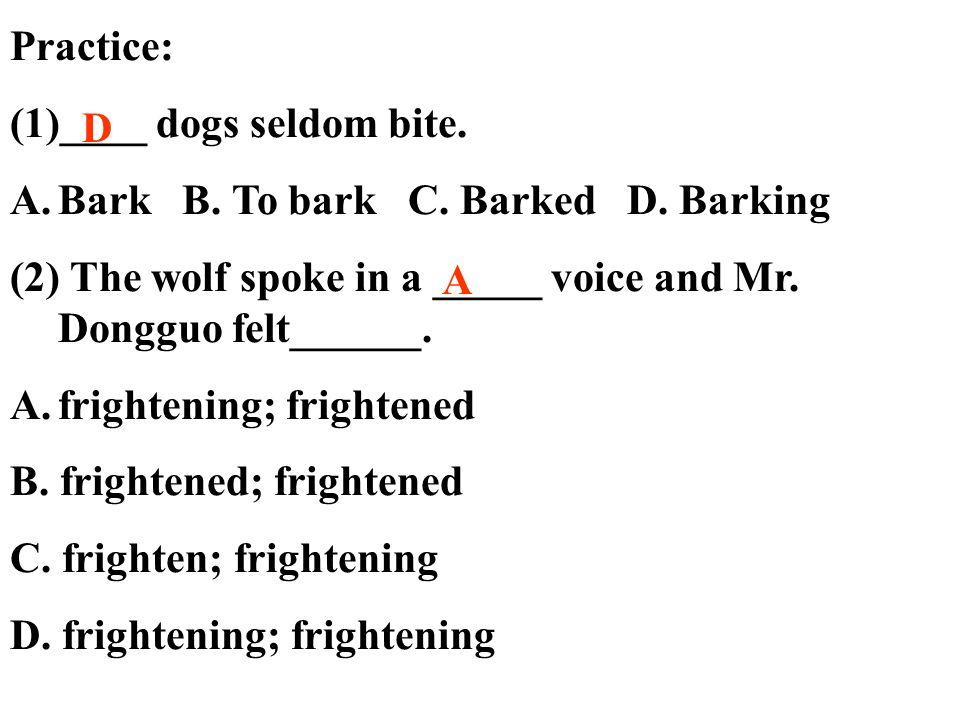 Practice: (1)____ dogs seldom bite. A.Bark B. To bark C.
