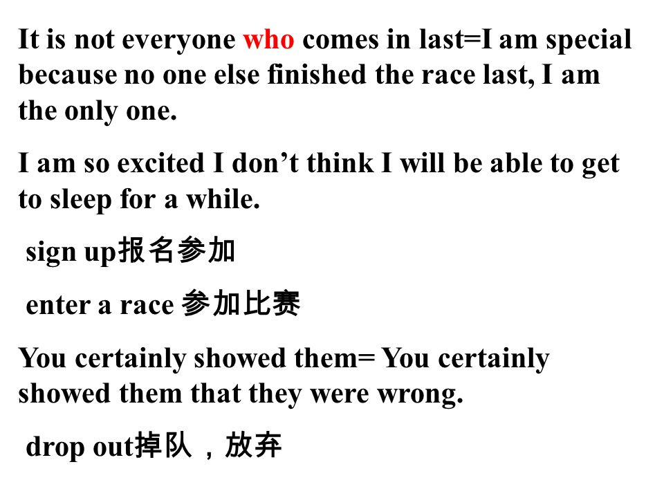 It is not everyone who comes in last=I am special because no one else finished the race last, I am the only one.