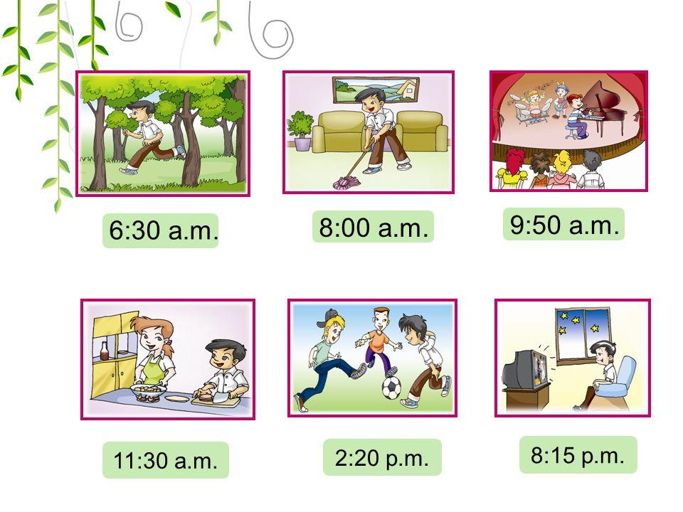 6:30 a.m. 8:00 a.m. 9:50 a.m. 11:30 a.m. 2:20 p.m. 8:15 p.m.