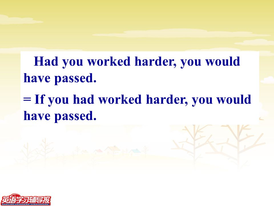 Had you worked harder, you would have passed. = If you had worked harder, you would have passed.