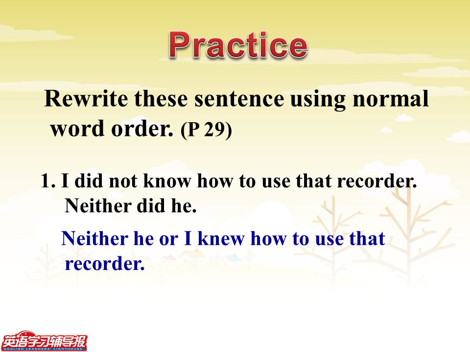 Rewrite these sentence using normal word order. (P 29) 1.