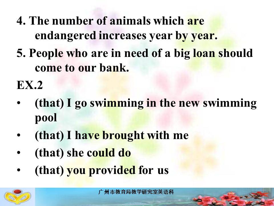 广州市教育局教学研究室英语科 4. The number of animals which are endangered increases year by year.