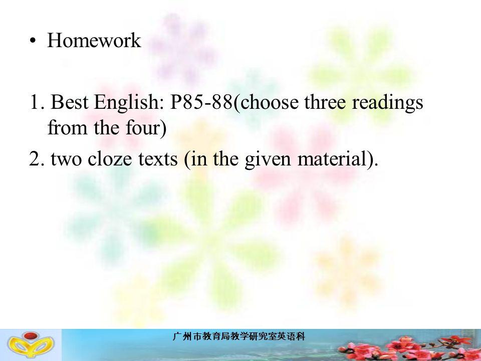 广州市教育局教学研究室英语科 Homework 1. Best English: P85-88(choose three readings from the four) 2.
