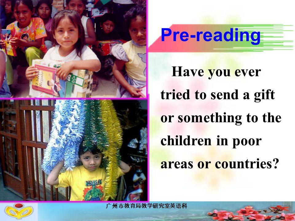 广州市教育局教学研究室英语科 Have you ever tried to send a gift or something to the children in poor areas or countries.